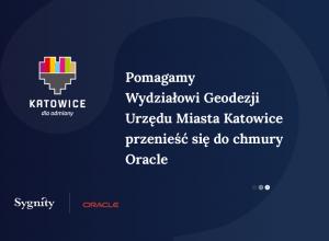 Pomagamy Wydziałowi Geodezji Urzędu Miasta Katowice przenieść się dochmury Oracle Cloud Infrastructure (OCI)